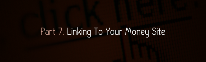 Part 7. Linking To Your Money Site